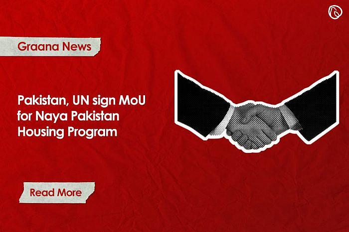 Pakistan, UN sign MoU for Naya Pakistan Housing Program