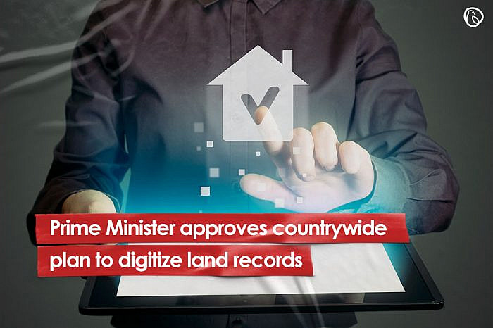 Prime Minister approves countrywide plan to digitize land records