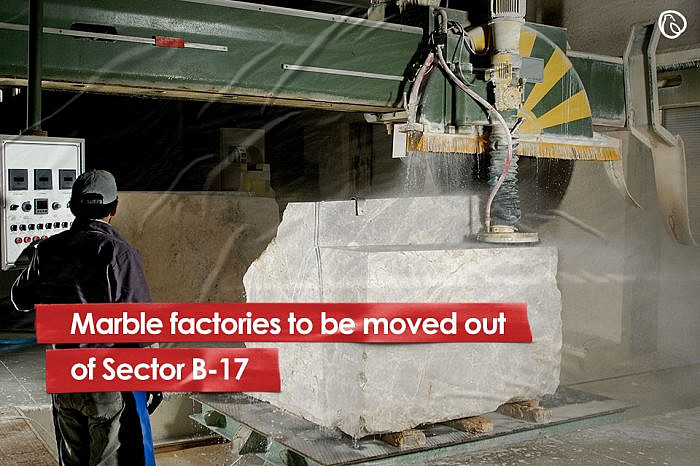 Marble factories to be moved out of Sector B-17