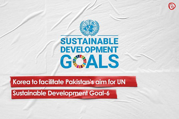 Korea to facilitate Pakistan's aim for UN Sustainable Development Goal-6