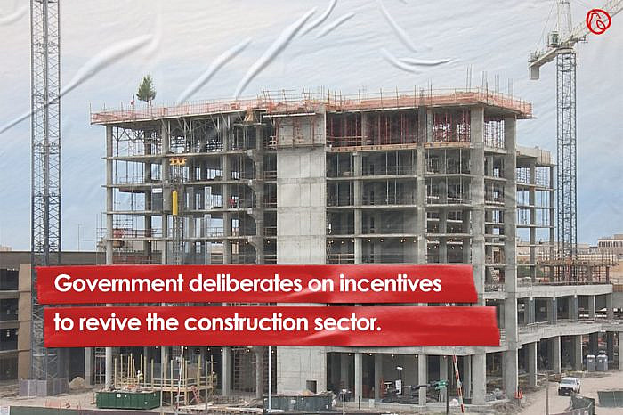 Government deliberates on incentives to revive the construction sector