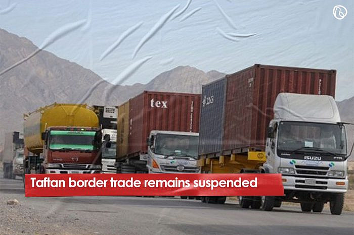 Taftan border trade remains suspended