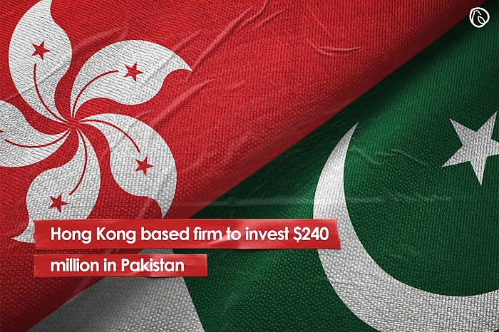 Hong Kong based firm to invest $240 million in Pakistan
