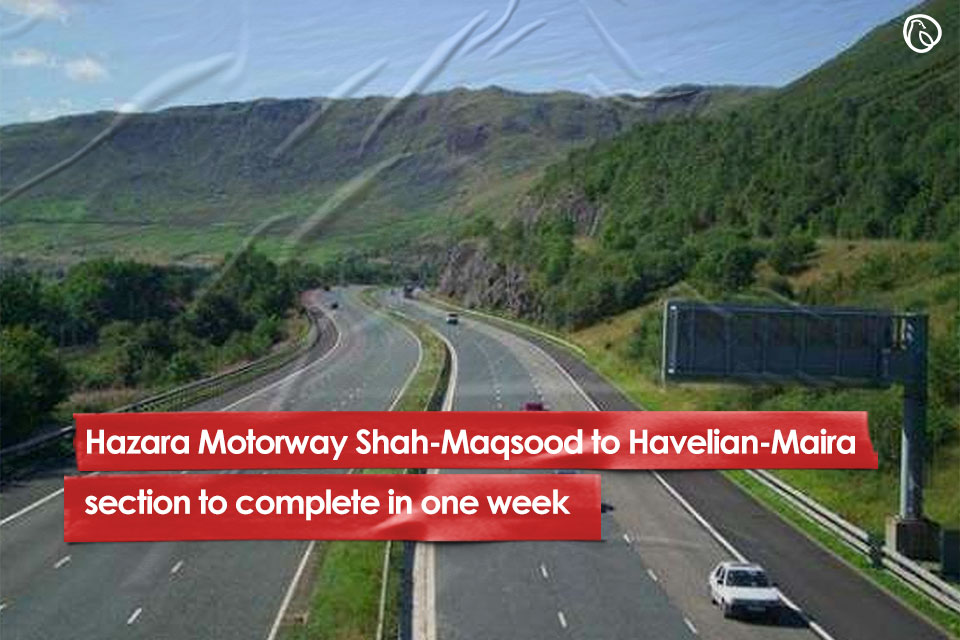 Hazara Motorway Shah-Maqsood to Havelian-Maira section to complete in one week
