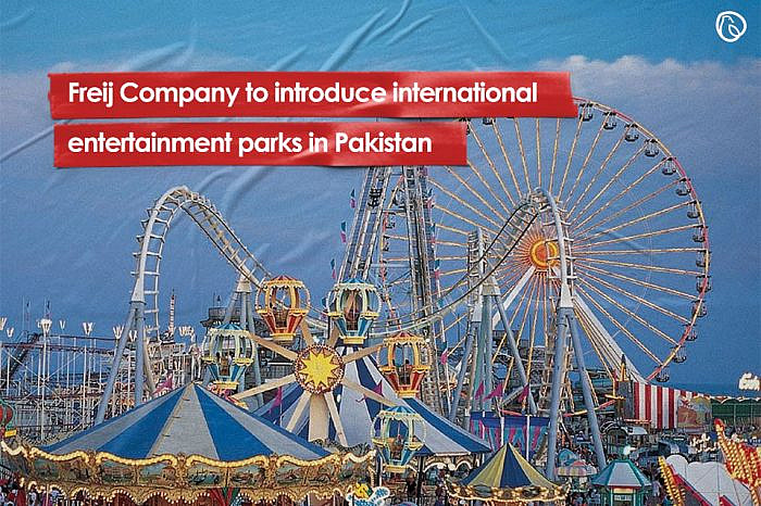 Freij Company to introduce international entertainment parks in Pakistan