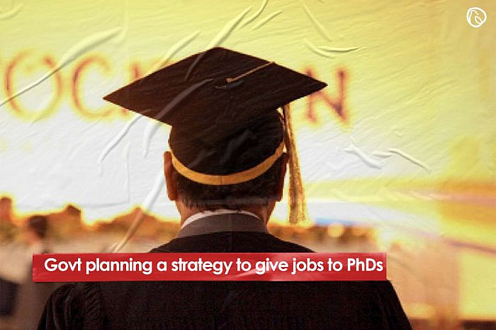 Govt planning a strategy to give jobs to PhDs