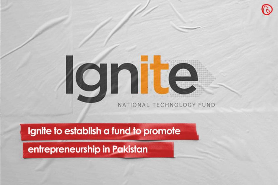 Ignite to establish a fund to promote entrepreneurship in Pakistan