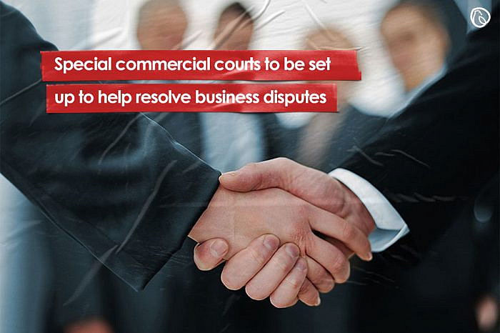 Special commercial courts to be set up to help resolve business disputes
