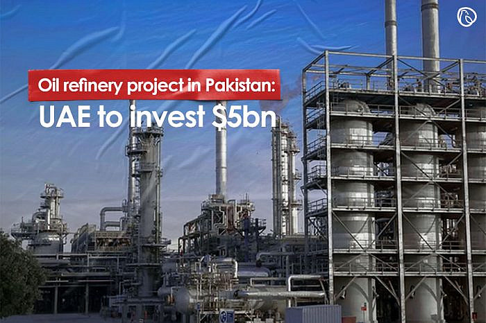 Oil refinery project in Pakistan: UAE to invest $5bn