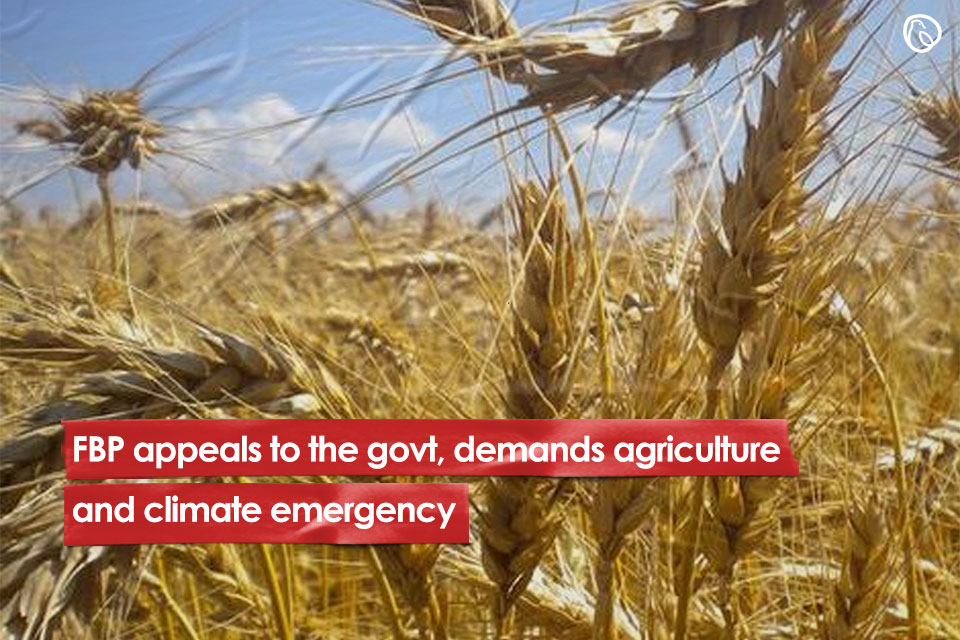 FBP appeals to the govt., demands agriculture and climate emergency