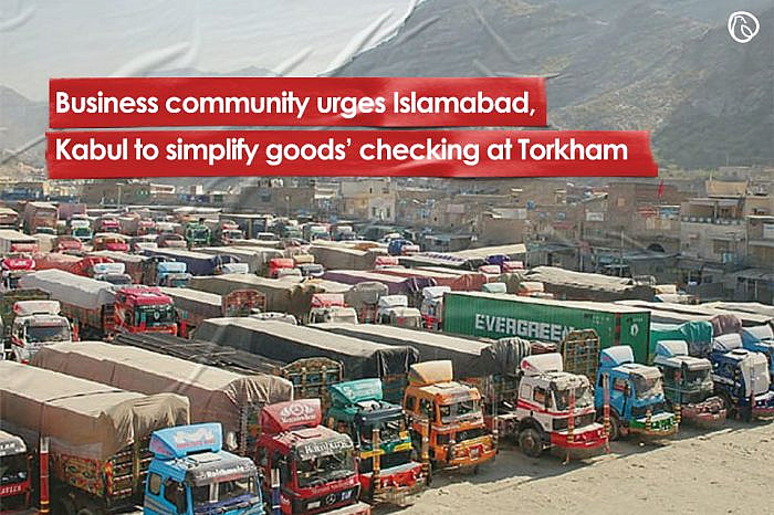 Business community urges Islamabad, Kabul to simplify goods' checking at Torkham