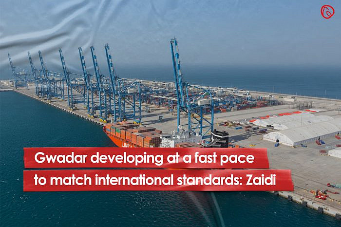 Gwadar developing at a fast pace to match international standards: Zaidi