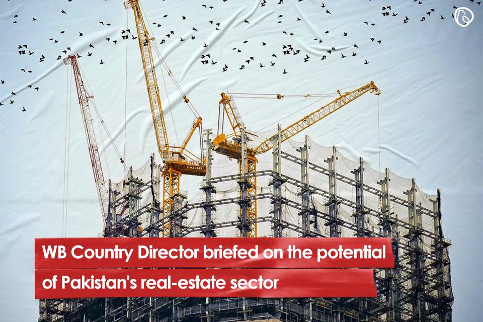 WB Country Director briefed on the potential of Pakistan's real estate sector
