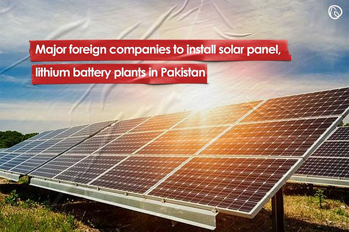 World's major companies to install solar panel, lithium battery plants in Pakistan