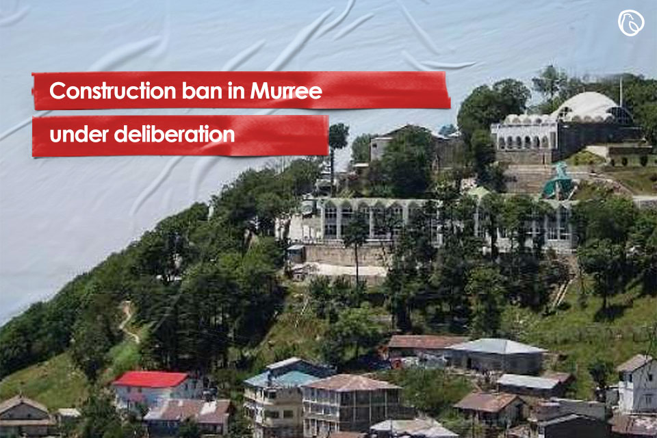 Construction ban in Murree under deliberation