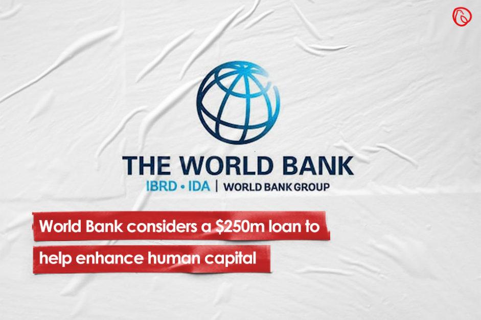 World Bank considers $250m loan to help enhance human capital