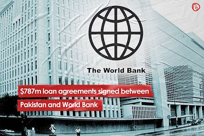 $787m loan agreements signed between Pakistan and World Bank