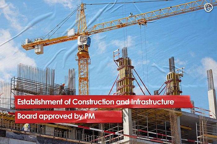 Establishment of Construction and Infrastructure Board approved by PM