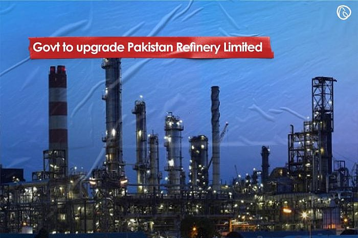 Govt to upgrade Pakistan Refinery Limited