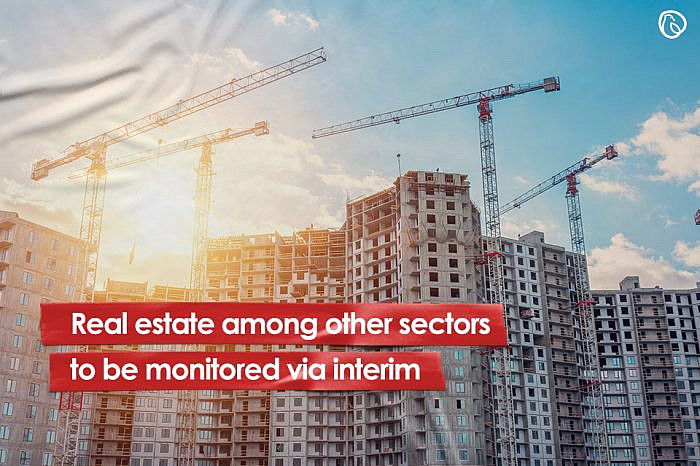 Real estate among other sectors to be monitored via interim setup