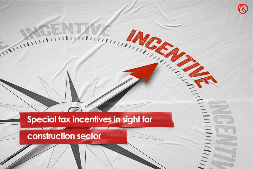 Special tax incentives in sight for construction sector