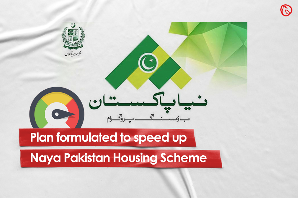Plan formulated to speed up completion of Naya Pakistan Housing Scheme