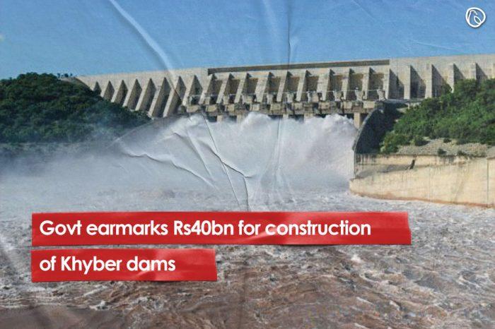 Govt earmarks Rs40bn for construction of Khyber dams
