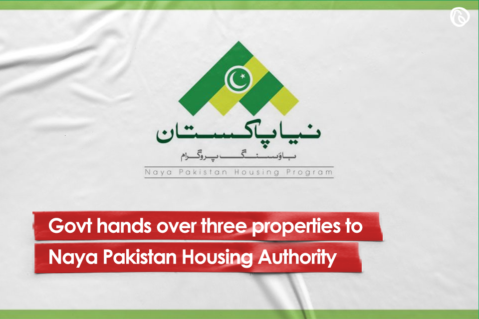 Govt hands over three properties to Naya Pakistan Housing Authority