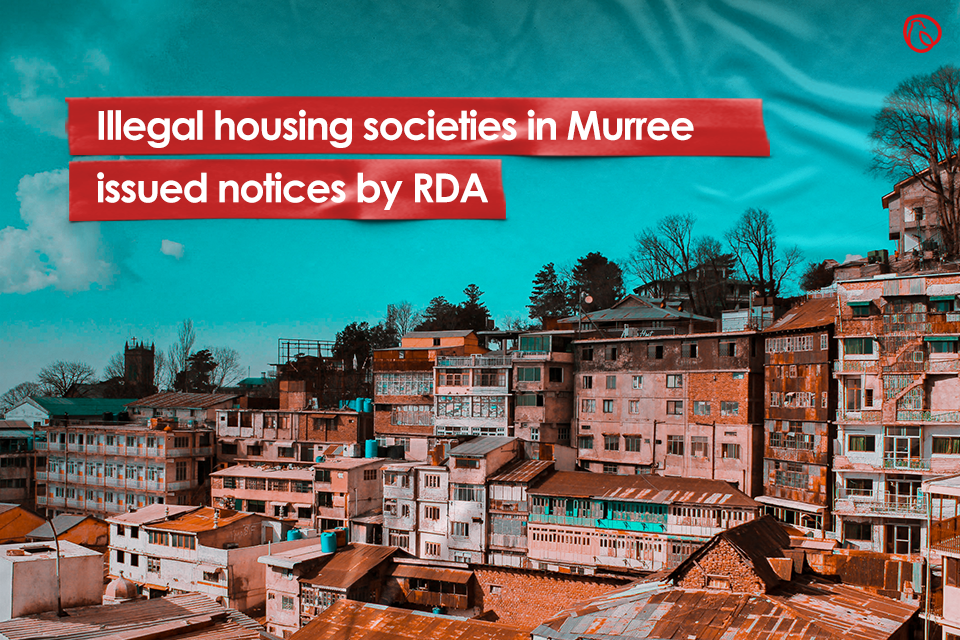 Illegal housing societies in Murree issued notices by RDA