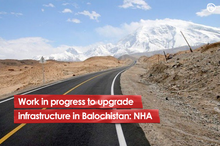 Work in progress to upgrade infrastructure in Balochistan: NHA