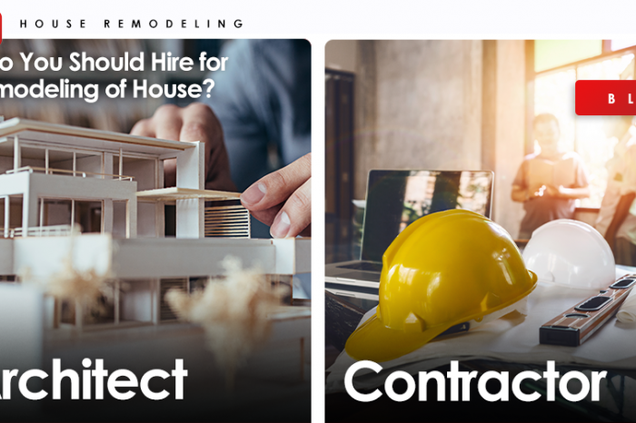 Architect vs Contractor - Who You Should Hire for Remodeling of House?