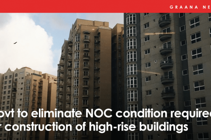 Govt to eliminate NOC condition required for construction of high-rise buildings