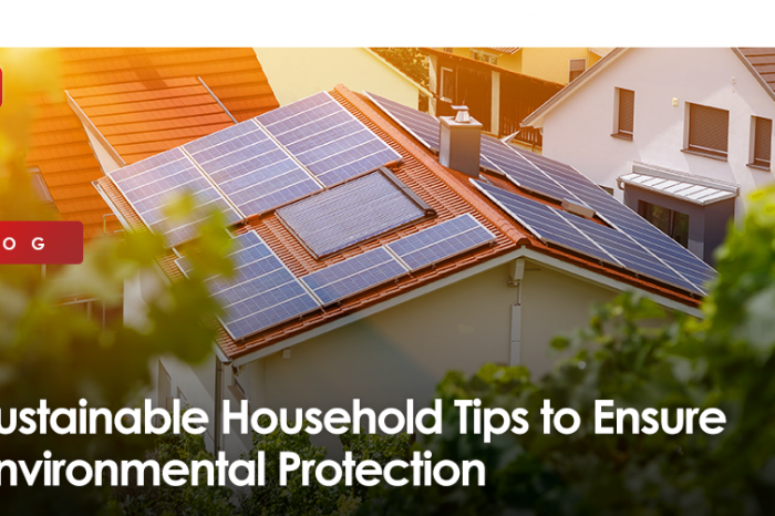 Sustainable Household Tips to ensure Environmental Protection