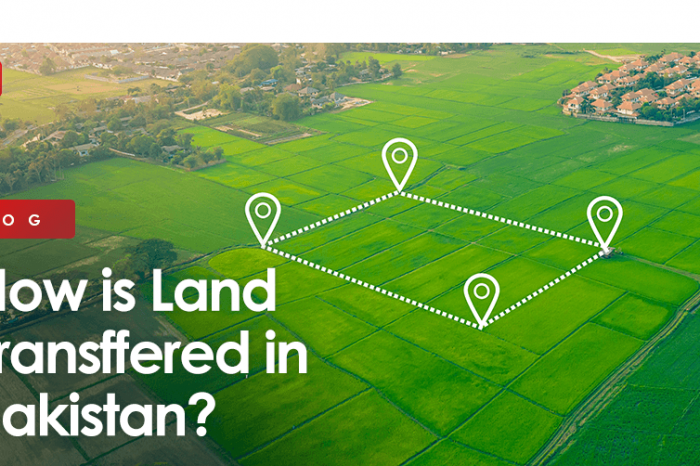 How is Land Transferred in Pakistan - A Complete Step by Step Guide