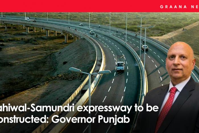 Sahiwal-Samundri expressway to be constructed: Governor Punjab