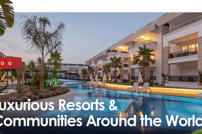 Luxurious Resorts & Communities Around the World