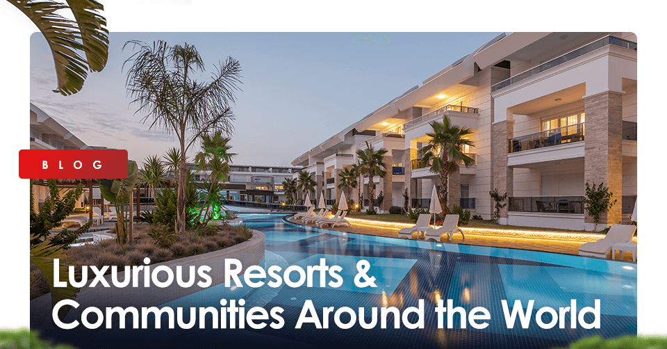 Luxurious Resorts & Communities