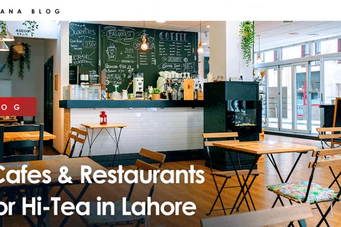 10 Best Cafes & Restaurants for Hi-Tea in Lahore