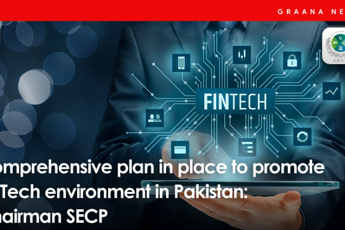Comprehensive plan in place to promote FinTech environment in Pakistan: Chairman SECP