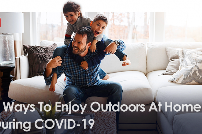6 Ways To Enjoy Outdoors At Home During COVID-19