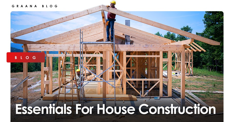 Essentials For House Construction