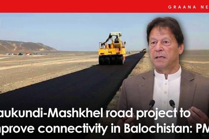 Naukundi-Mashkhel road project to improve connectivity in Balochistan: PM