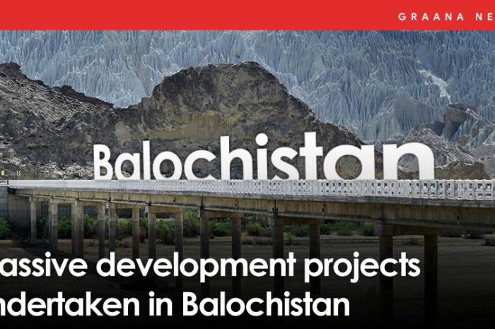 Massive development projects undertaken in Balochistan