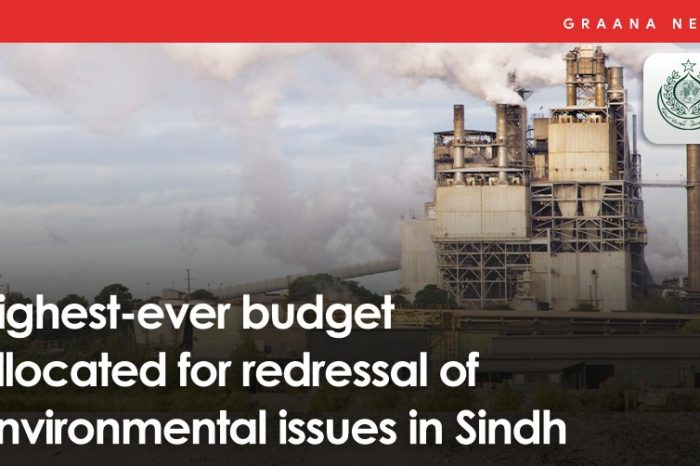 Highest-ever budget allocated for redressal of environmental issues in Sindh