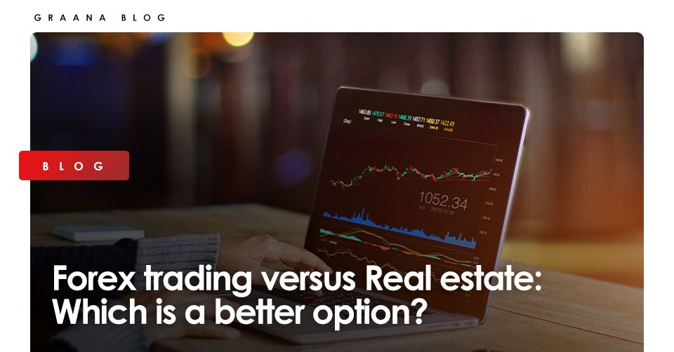Forex trading versus Real estate Which is a better option