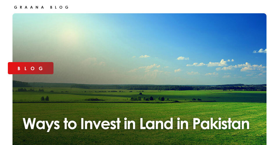 Ways to Invest in Land in Pakistan