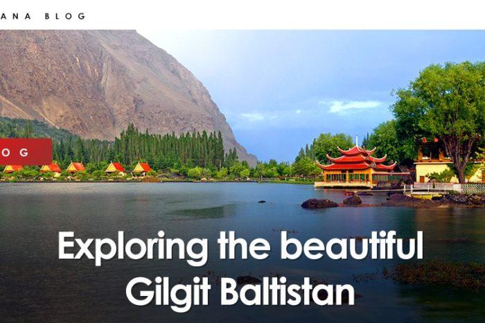 Exploring the Beautiful Gilgit-Baltistan