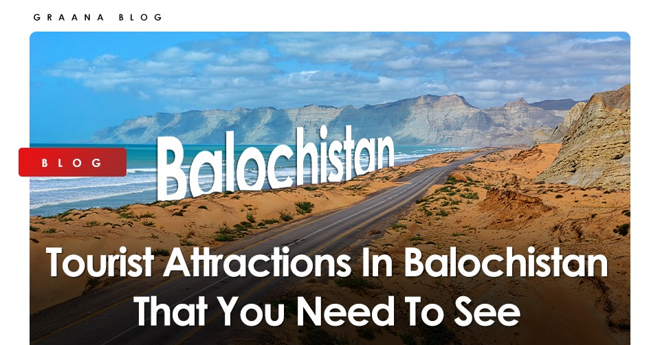 Tourist Attractions In Balochistan That You Need To See