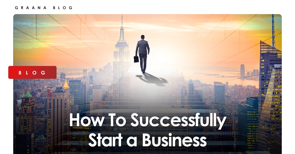 How To Successfully Start A Business